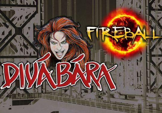 Divá Bára(ex Awake) + Fireball